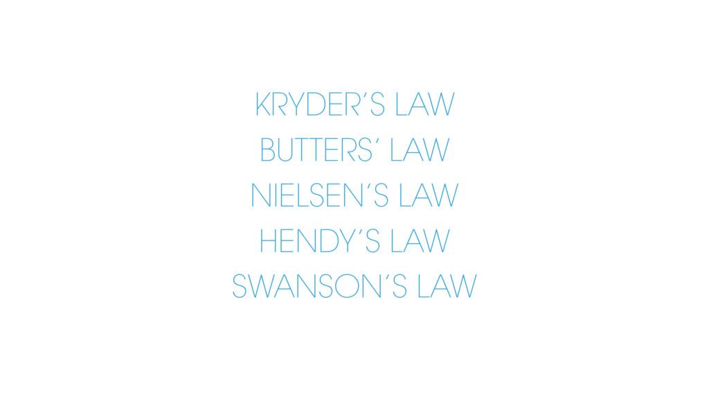 KRYDER'S LAW BUTTERS' LAW NIELSEN'S LAW HENDY'S...