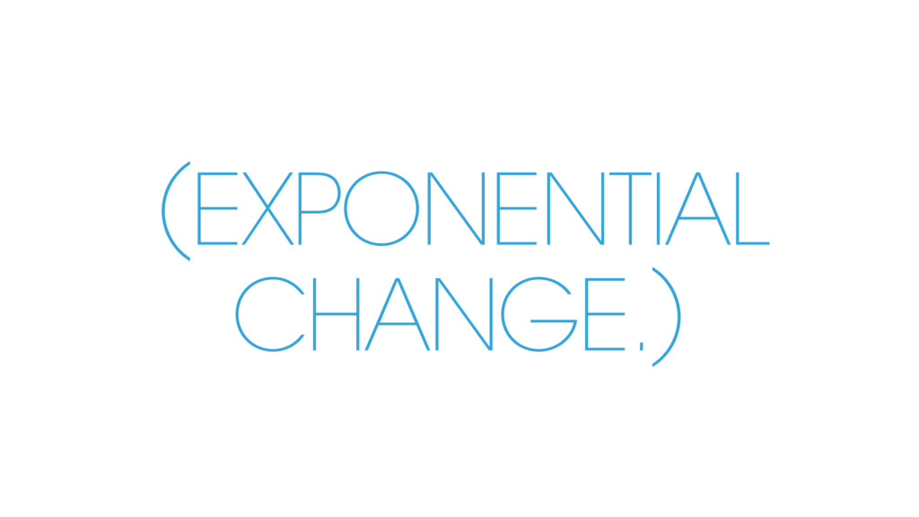 (EXPONENTIAL CHANGE.)