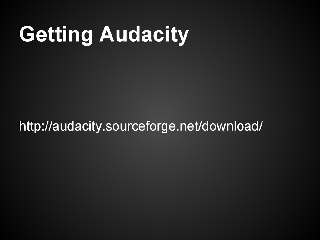 Getting Audacity http://audacity.sourceforge.ne...