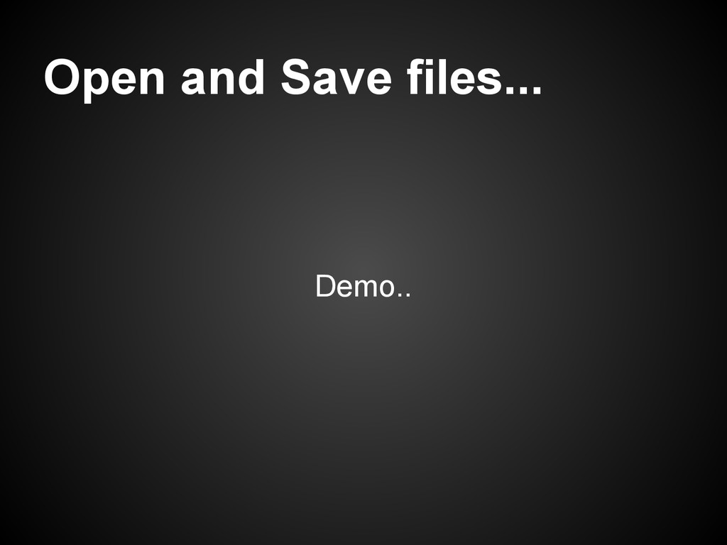 Open and Save files... Demo..