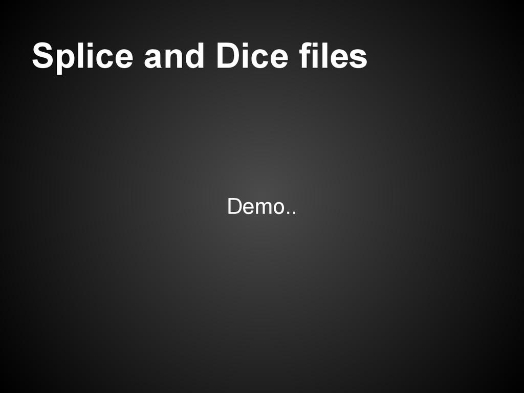 Splice and Dice files Demo..