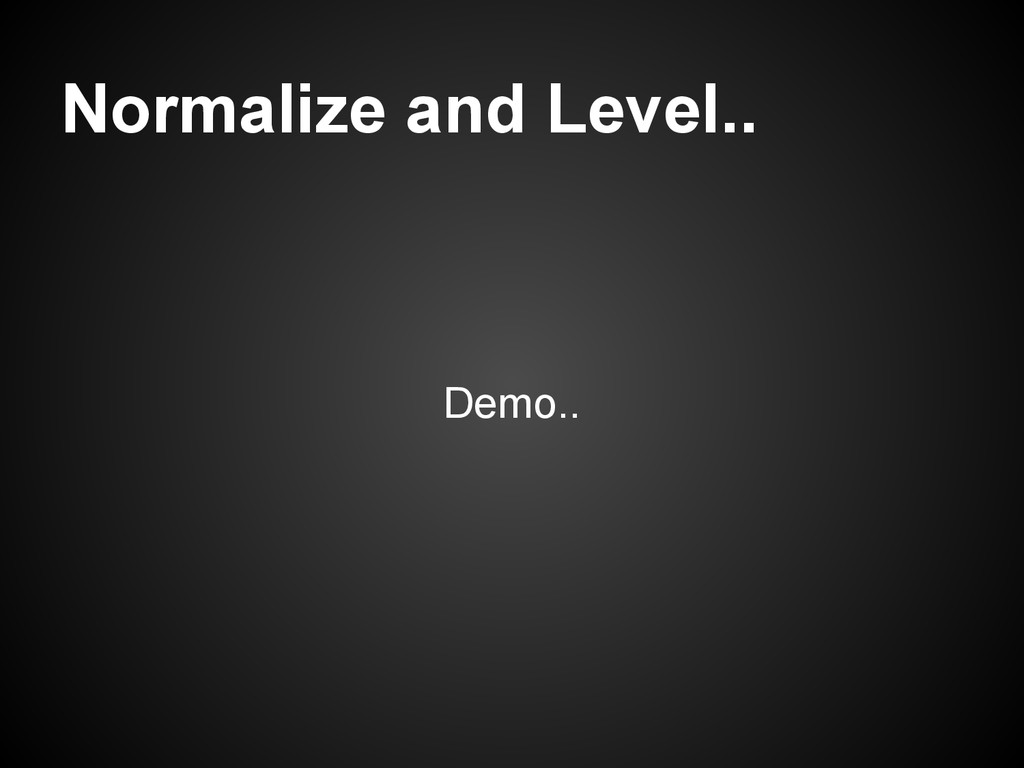 Normalize and Level.. Demo..