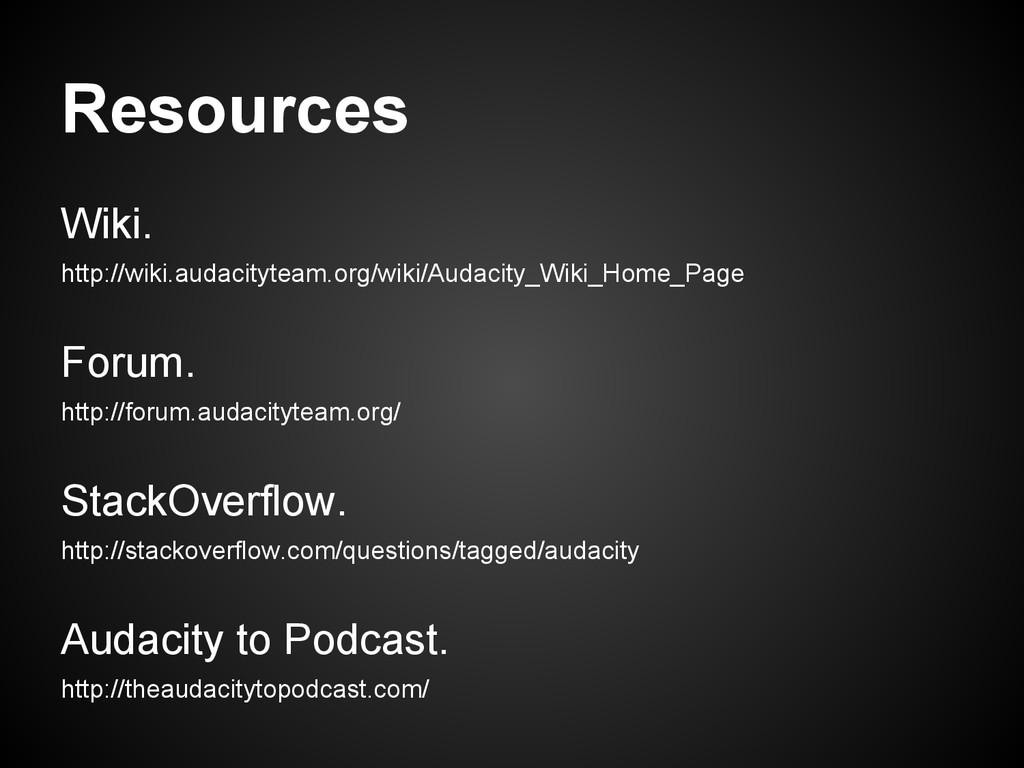 Resources Wiki. http://wiki.audacityteam.org/wi...
