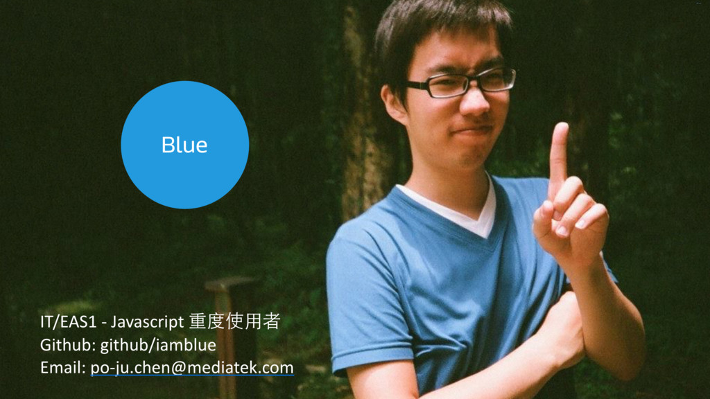 Blue IT/EAS1 -‐ Javascript 重度使⽤用者 ...