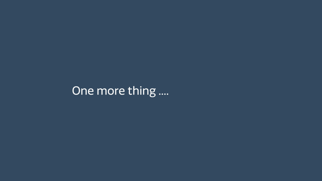 One more thing ….