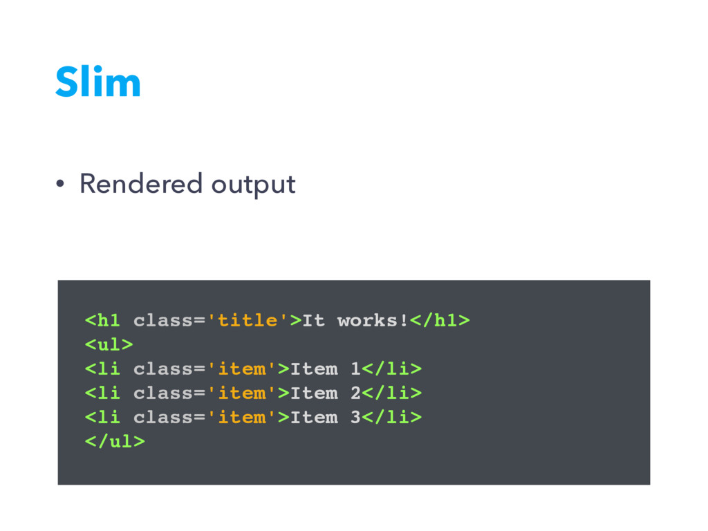 Slim <h1 class='title'>It works!</h1> <ul> <li ...
