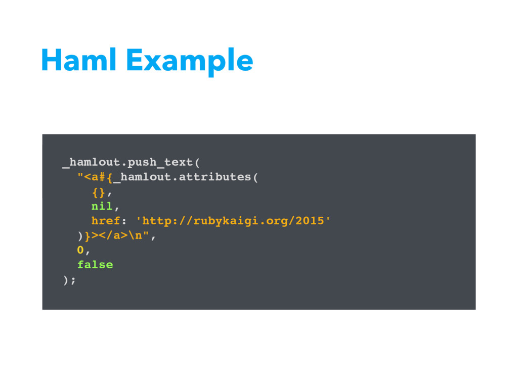 Haml Example %a{href: 'http://rubykaigi.org/201...
