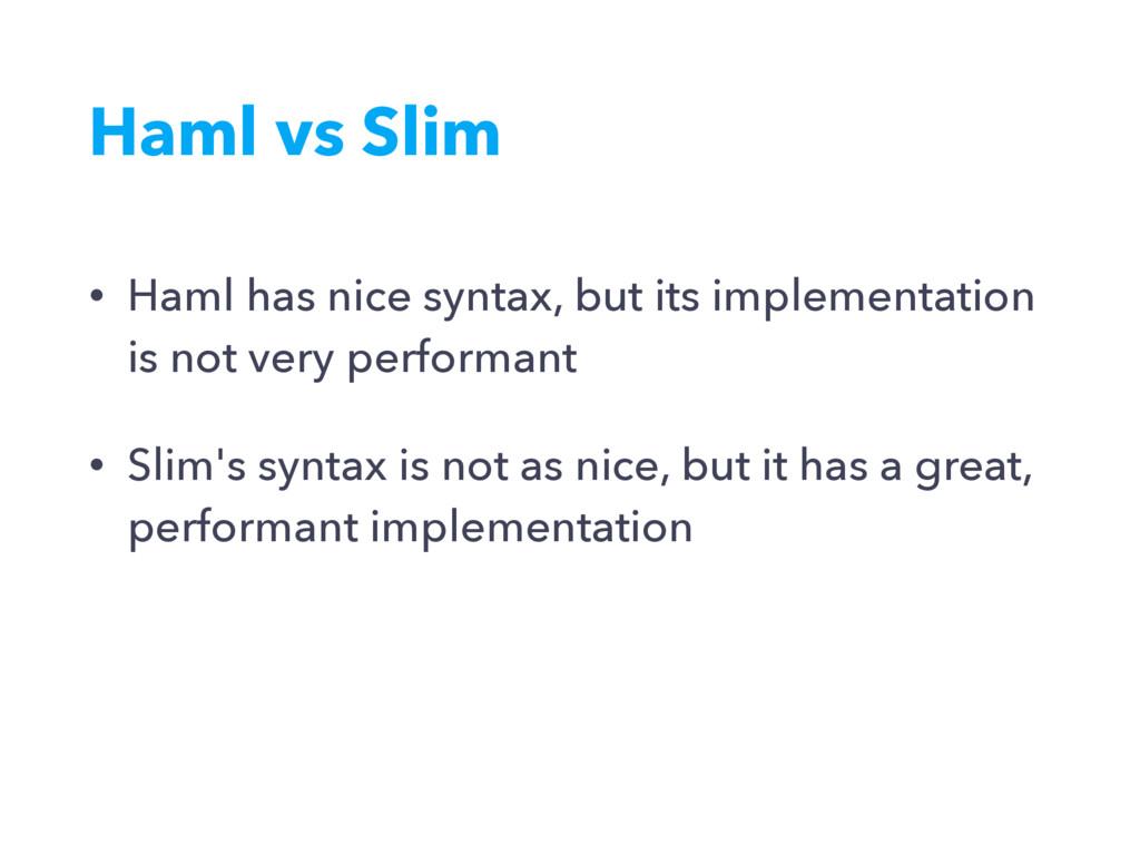 Haml vs Slim • Haml has nice syntax, but its im...