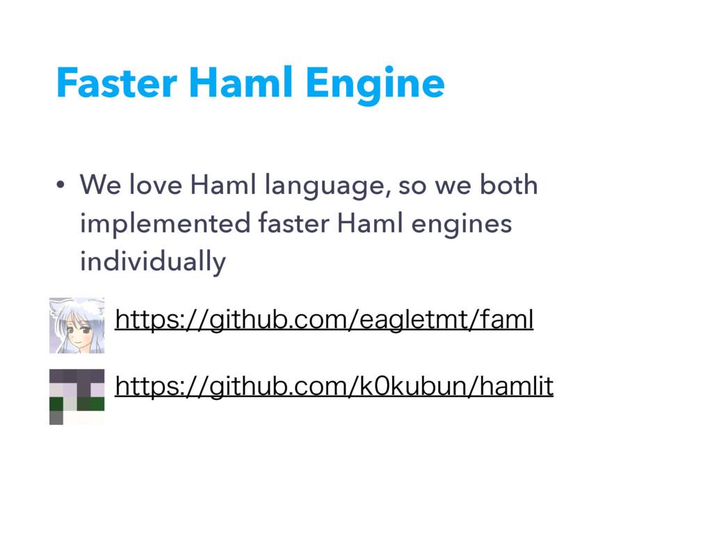Faster Haml Engine • We love Haml language, so ...