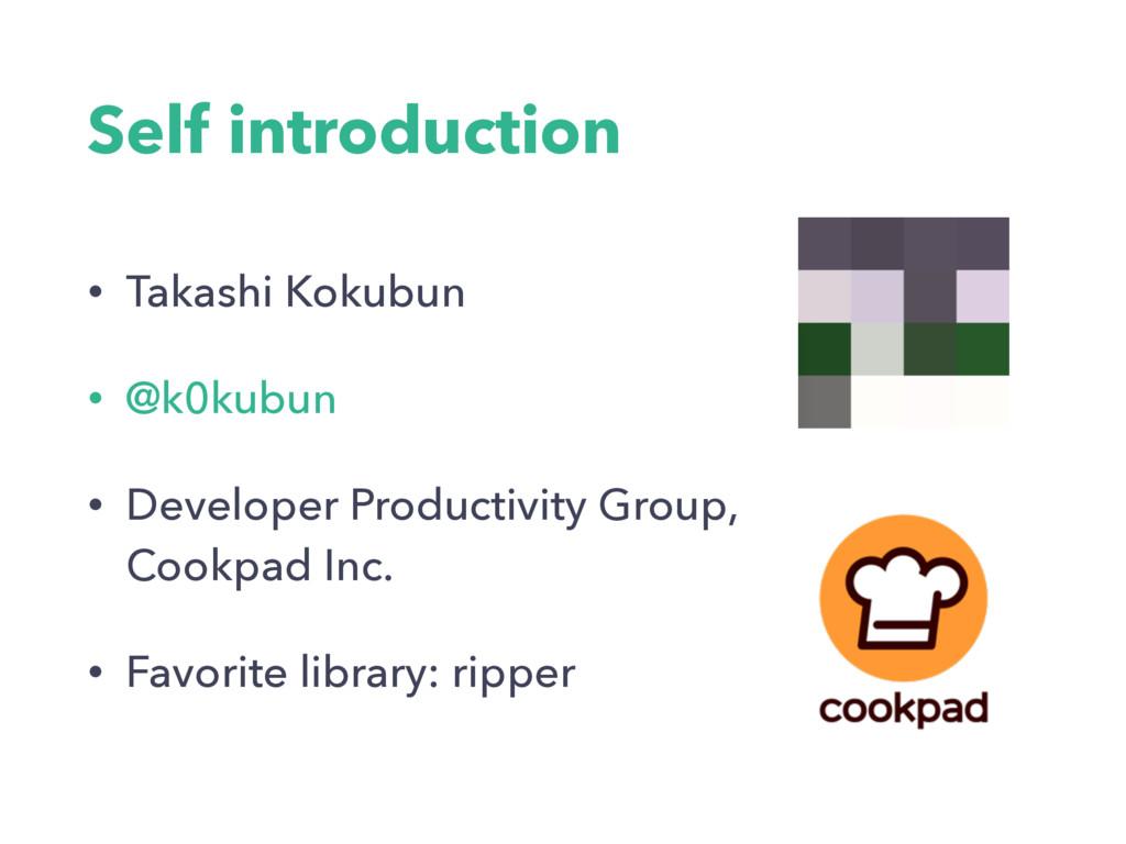 Self introduction • Takashi Kokubun • @k0kubun ...
