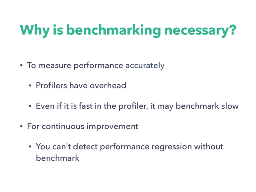 Why is benchmarking necessary? • To measure per...
