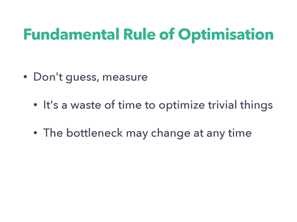 Fundamental Rule of Optimisation • Don't guess,...