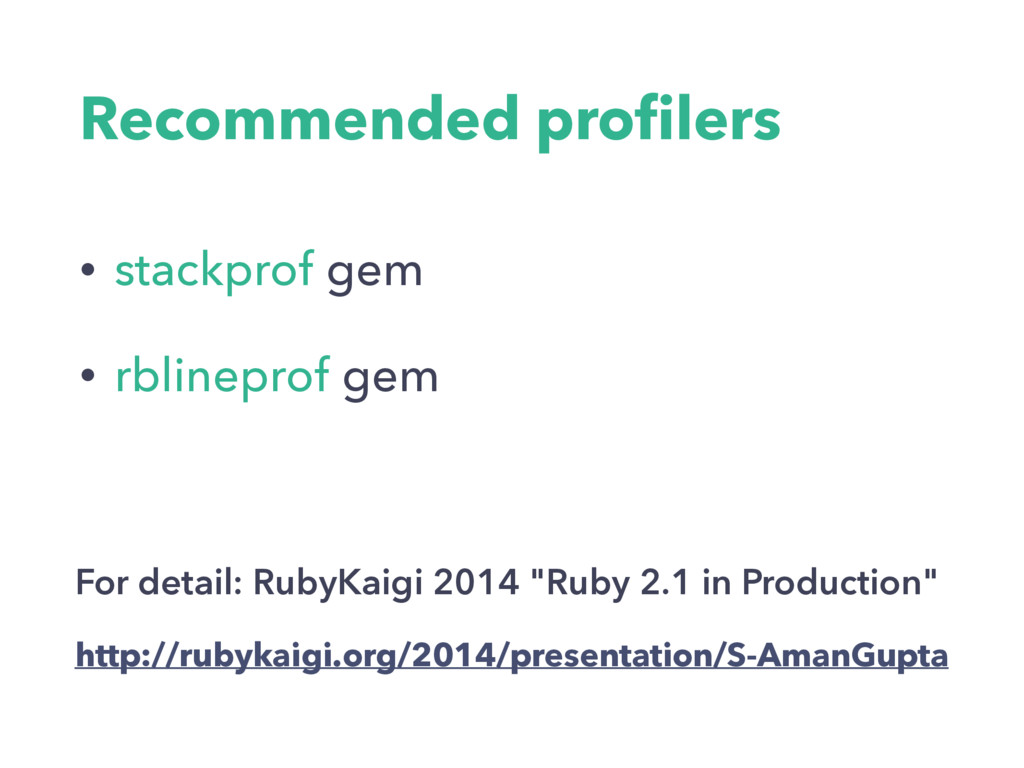 Recommended profilers • stackprof gem • rblinepr...