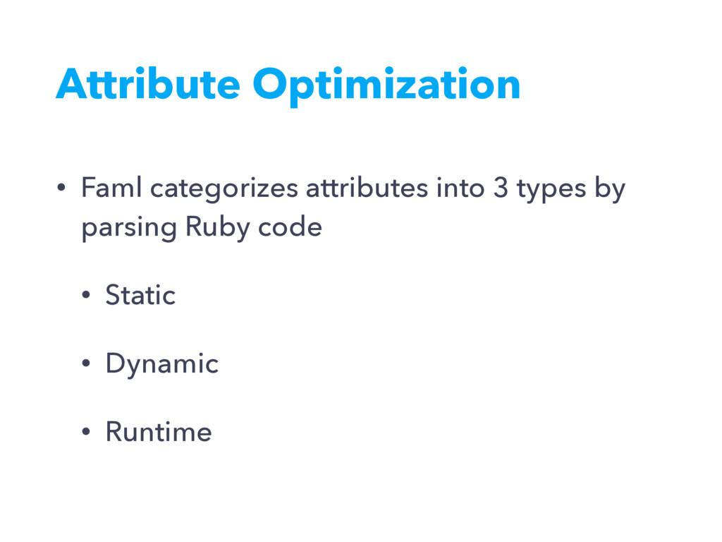 Attribute Optimization • Faml categorizes attri...
