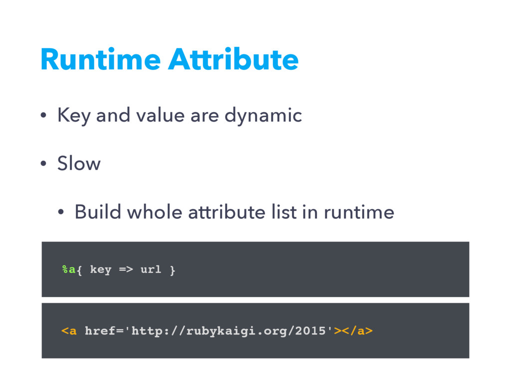 Runtime Attribute • Key and value are dynamic •...