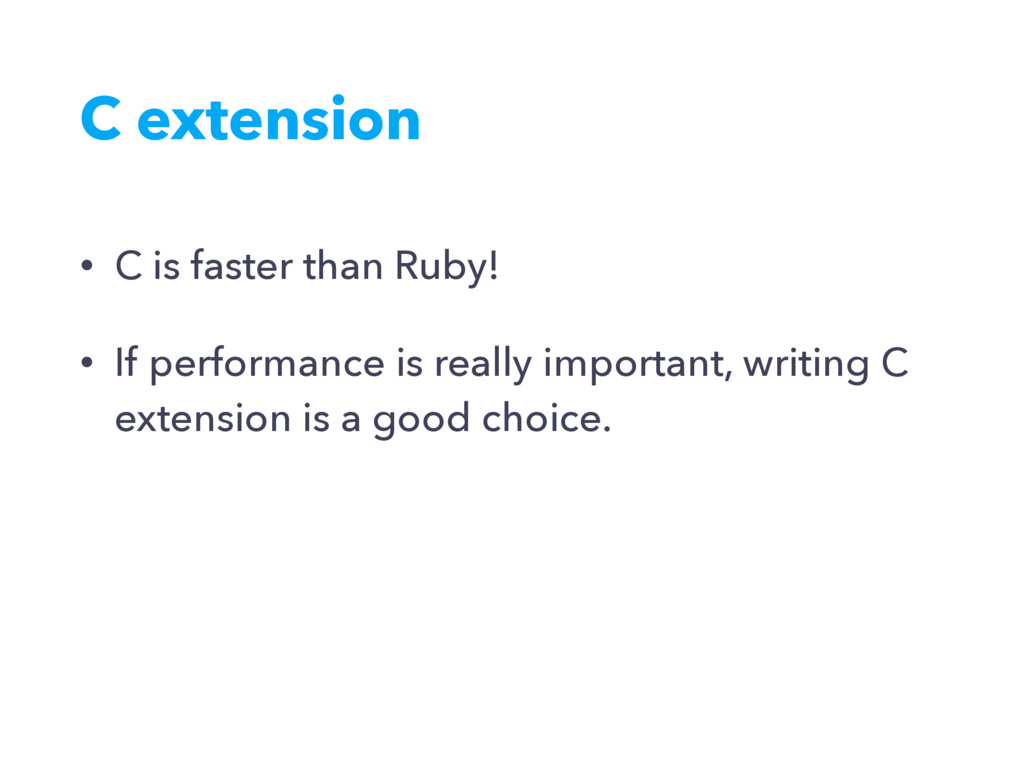 C extension • C is faster than Ruby! • If perfo...