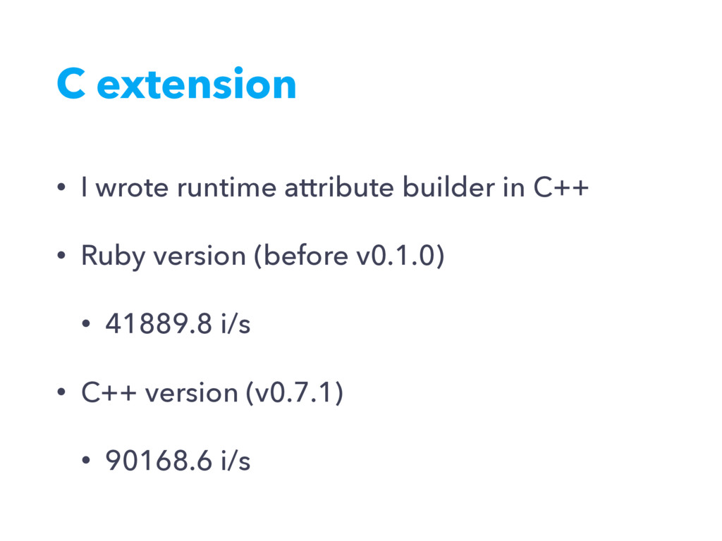 C extension • I wrote runtime attribute builder...