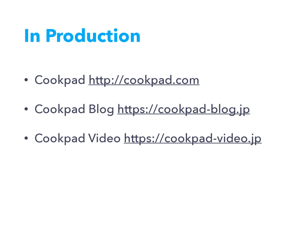 In Production • Cookpad http://cookpad.com • Co...