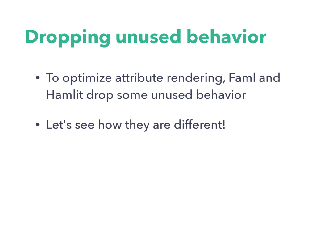 Dropping unused behavior • To optimize attribut...