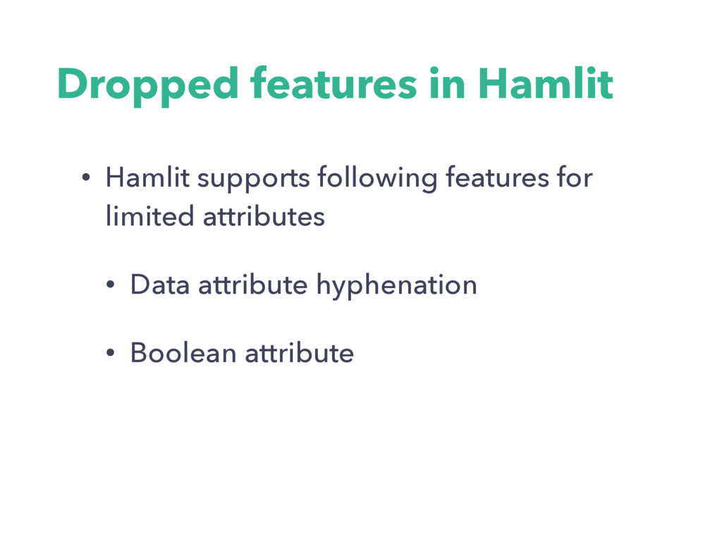 Dropped features in Hamlit • Hamlit supports fo...