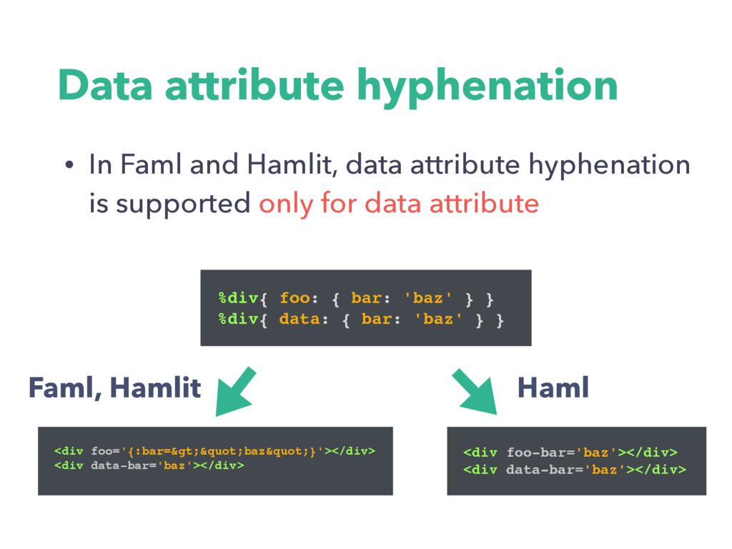 • In Faml and Hamlit, data attribute hyphenatio...