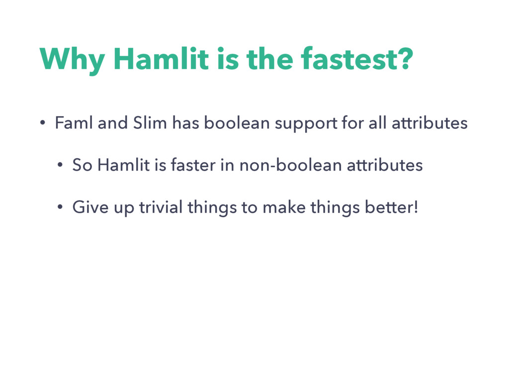 Why Hamlit is the fastest? • Faml and Slim has ...