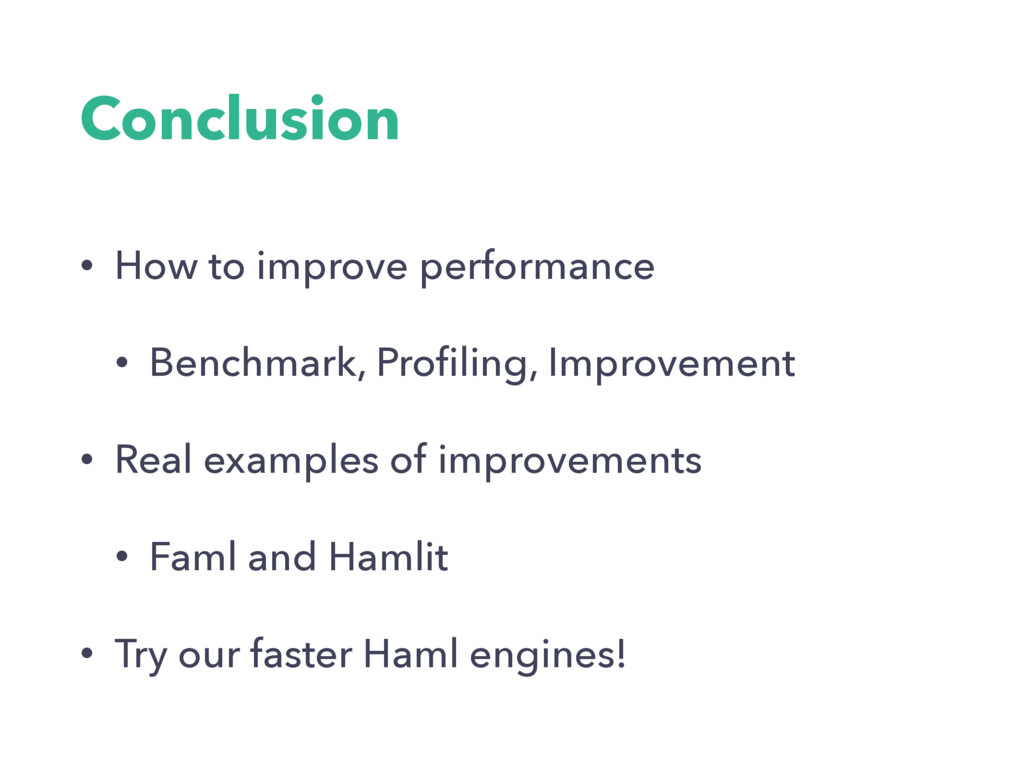 Conclusion • How to improve performance • Bench...
