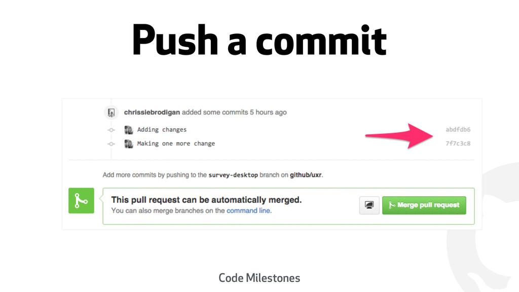 ! Push a commit Code Milestones