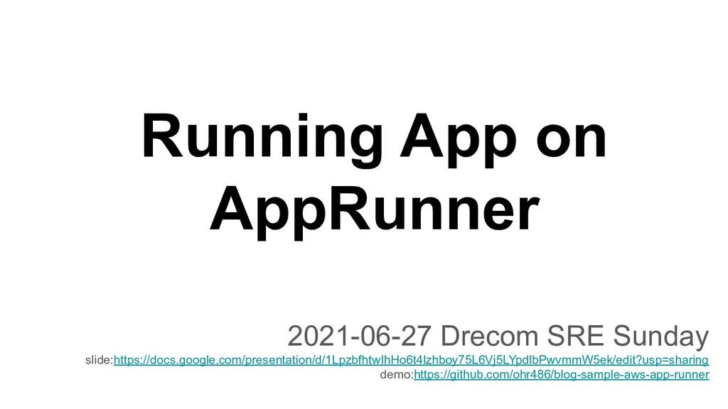 Running App on AppRunner 2021-06-27 Drecom SRE ...