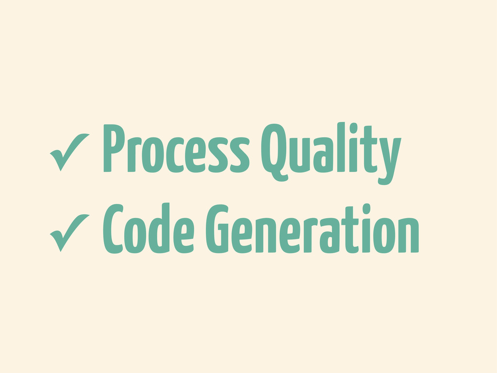 ✓ Process Quality ✓ Code Generation