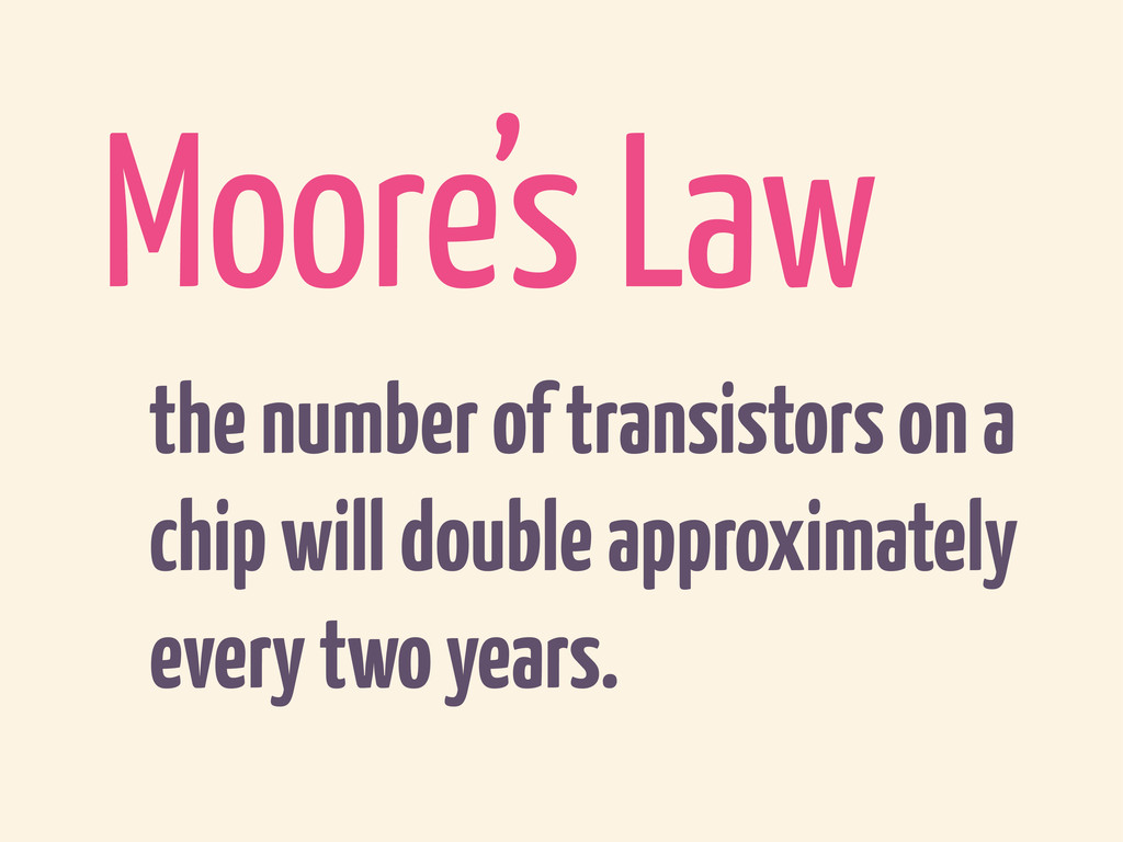 the number of transistors on a chip will double...