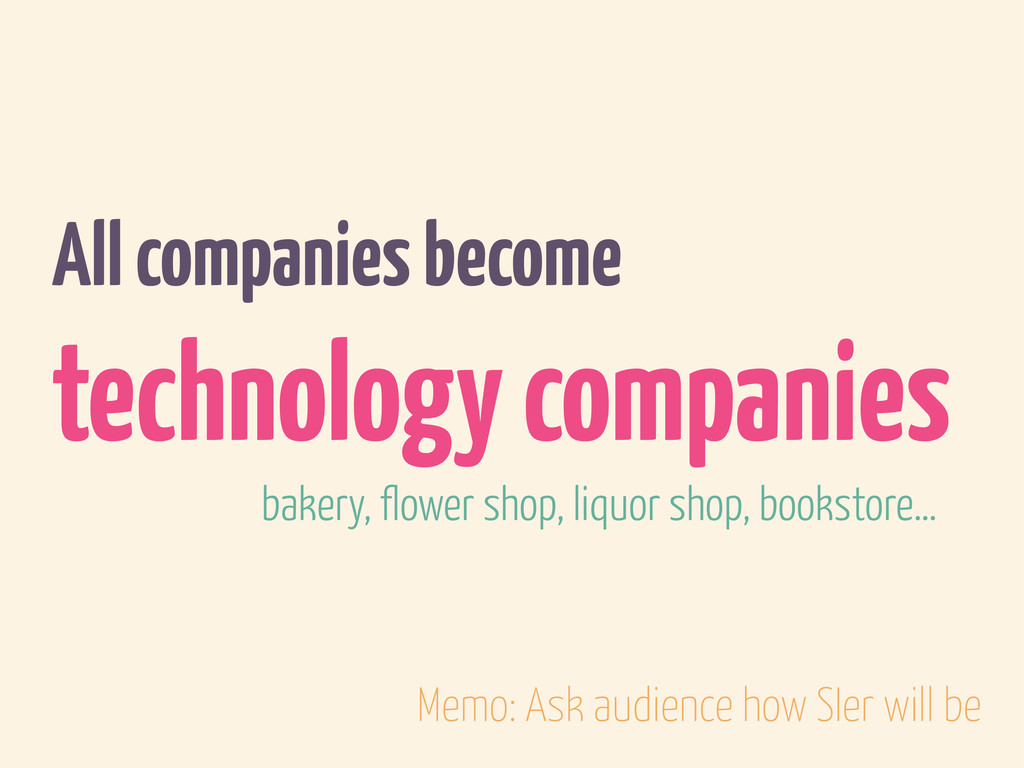 All companies become technology companies baker...