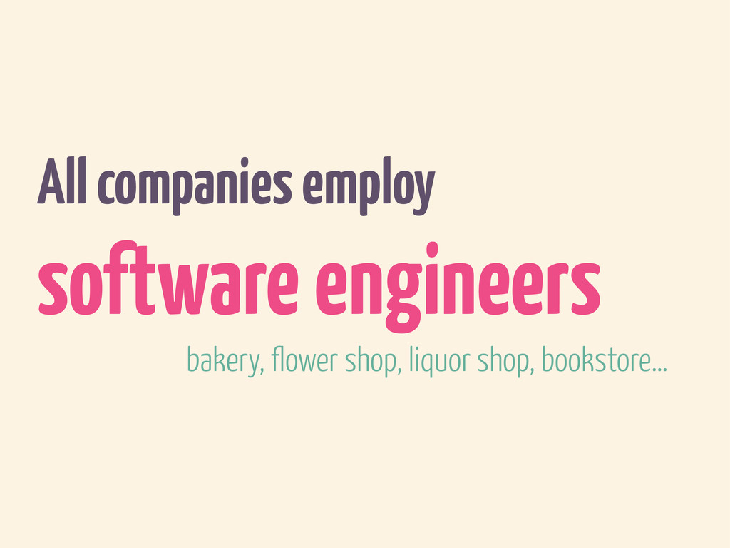 All companies employ software engineers bakery,...