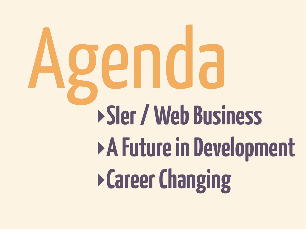Agenda ‣SIer / Web Business ‣A Future in Develo...
