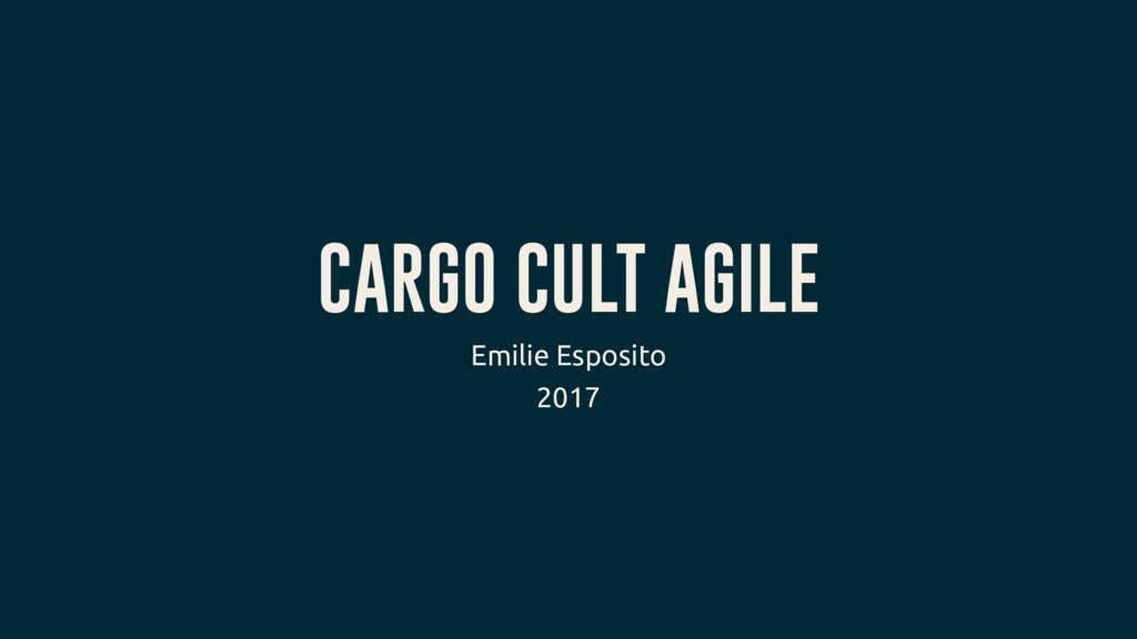 CARGO CULT AGILE Emilie Esposito 2017