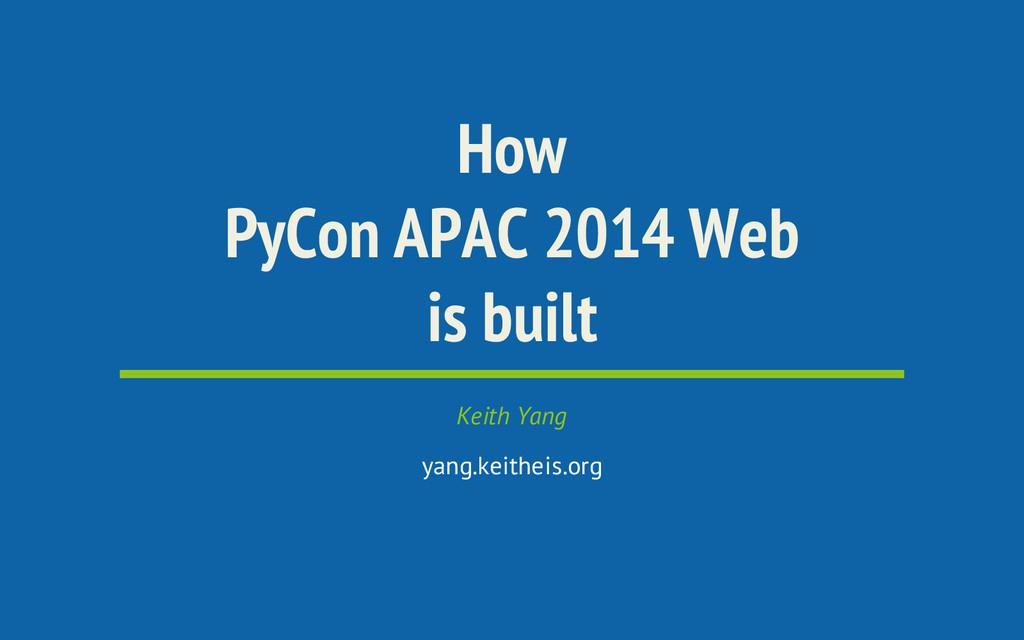 How PyCon APAC 2014 Web is built Keith Yang yan...