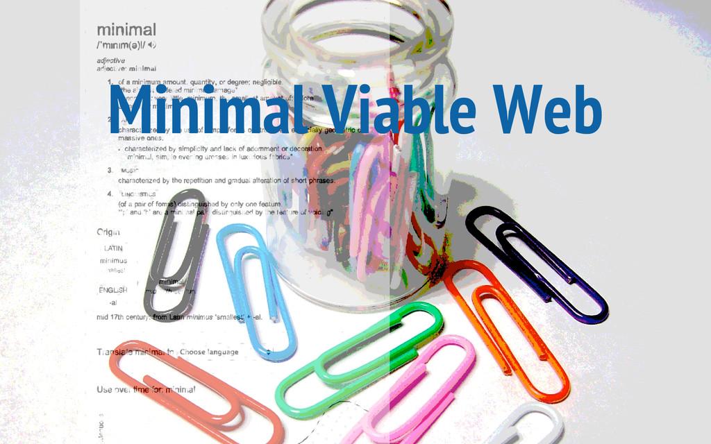 Minimal Viable Web
