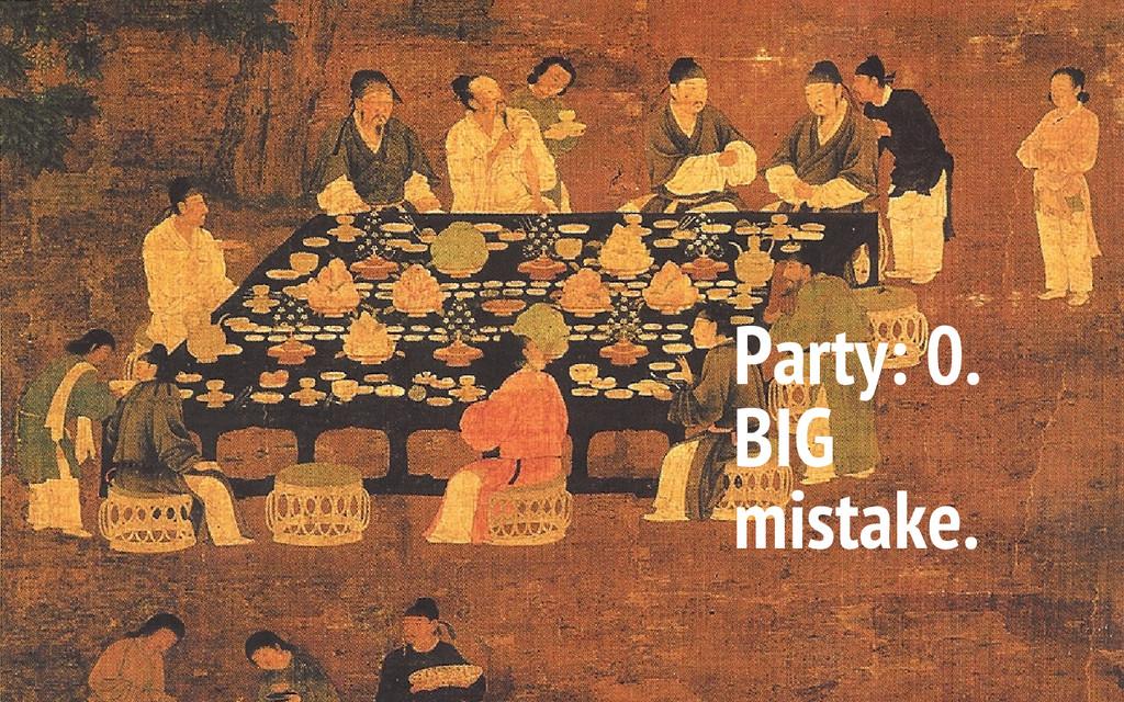 Party: 0. BIG mistake.