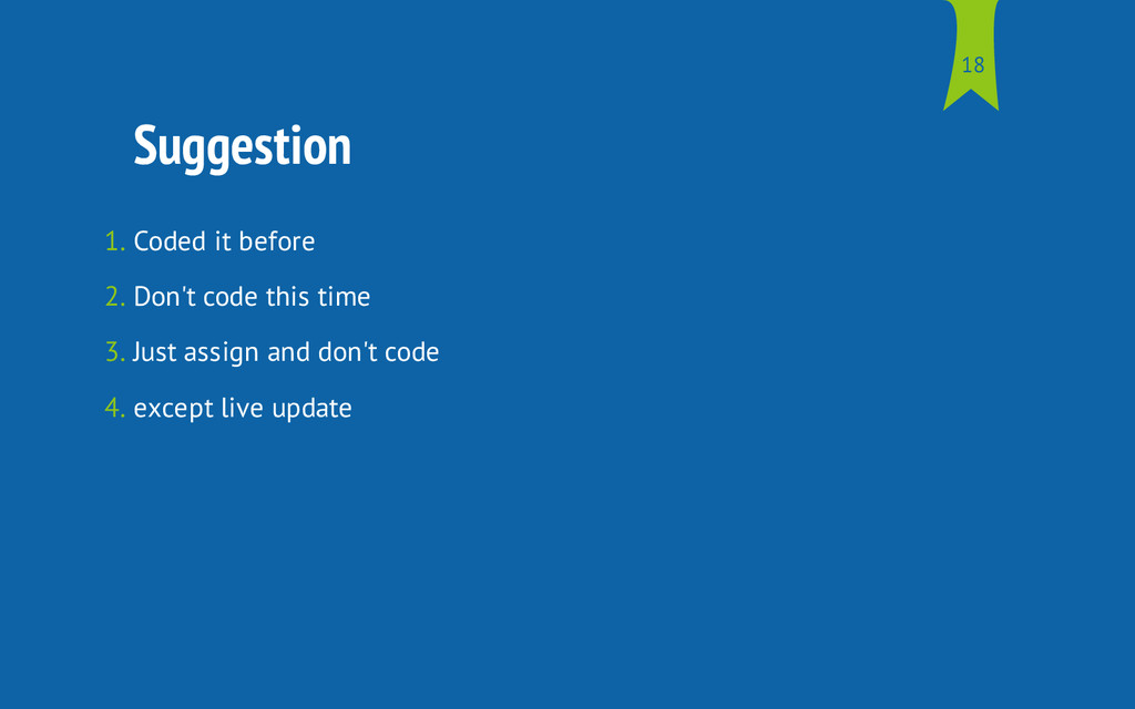 Suggestion 1. Coded it before 2. Don't code thi...