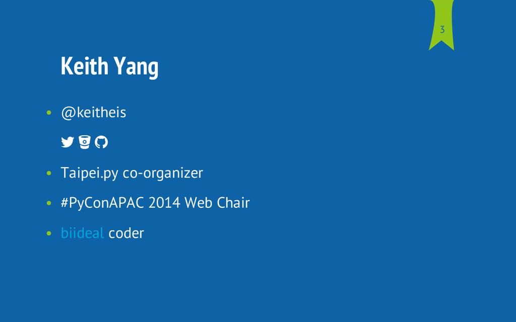 Keith Yang • @keitheis    • Taipei.py co-org...