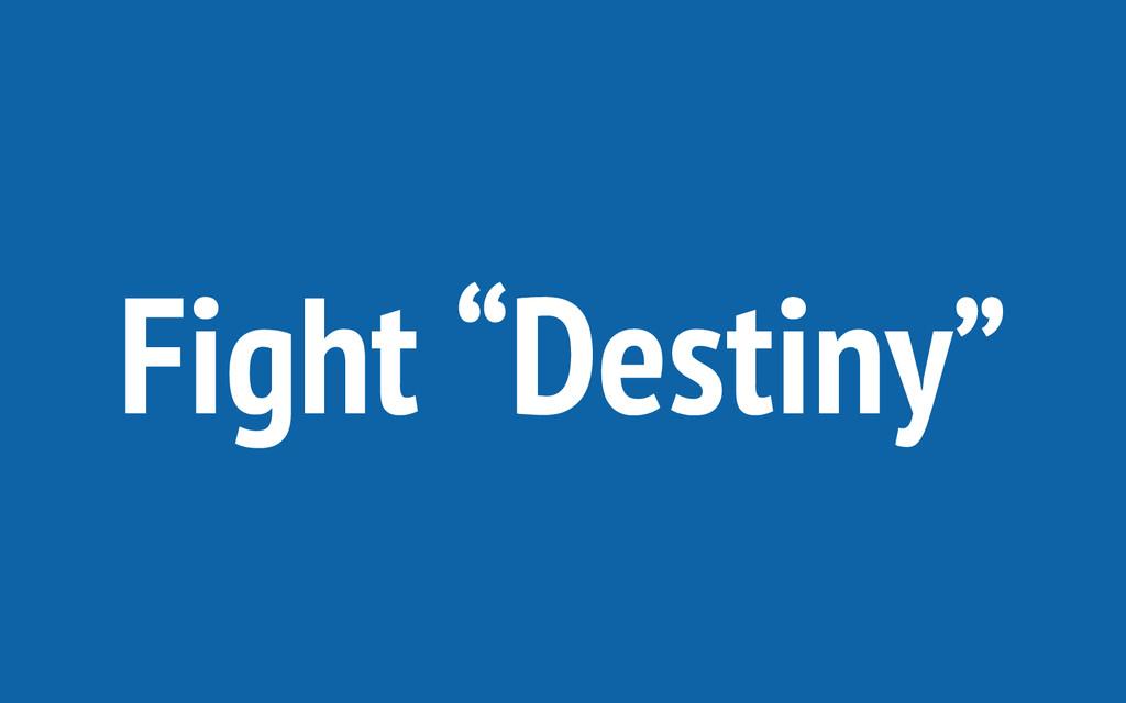 "Fight ""Destiny"""