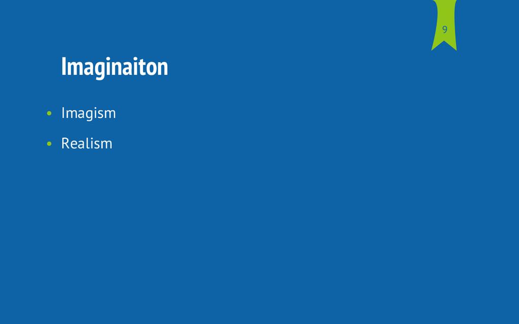 Imaginaiton • Imagism • Realism 9
