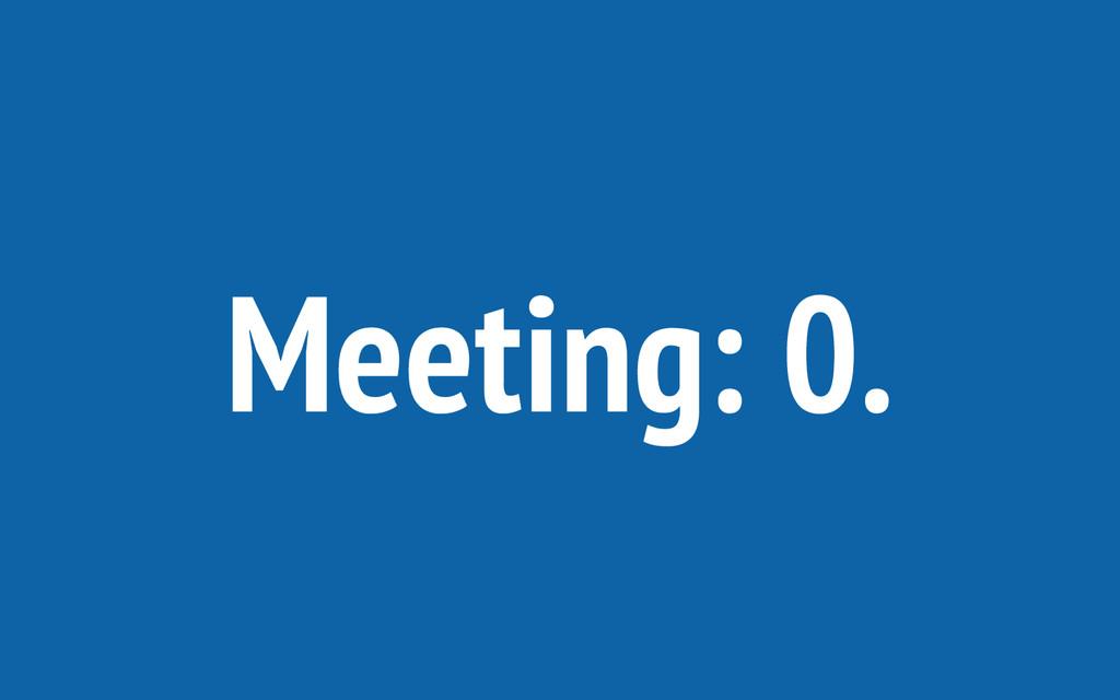 Meeting: 0.
