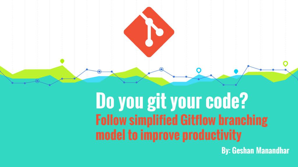 Do you git your code? Follow simplified Gitflow...