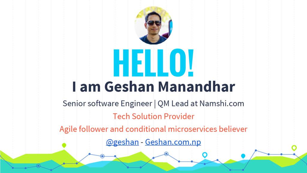 HELLO! I am Geshan Manandhar Senior software En...