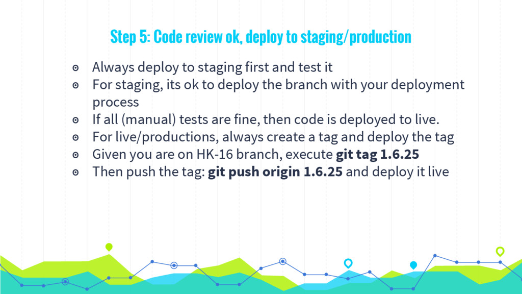 Step 5: Code review ok, deploy to staging/produ...
