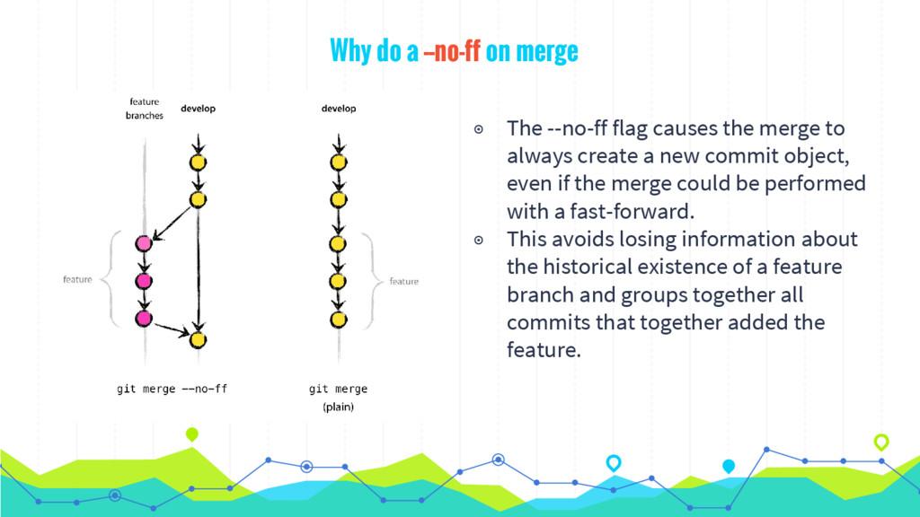 Why do a --no-ff on merge ◉ The --no-ff flag ca...