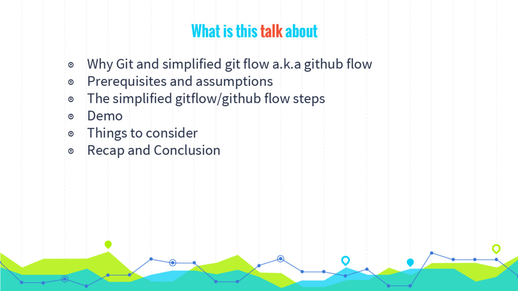 What is this talk about ◉ Why Git and simplifie...