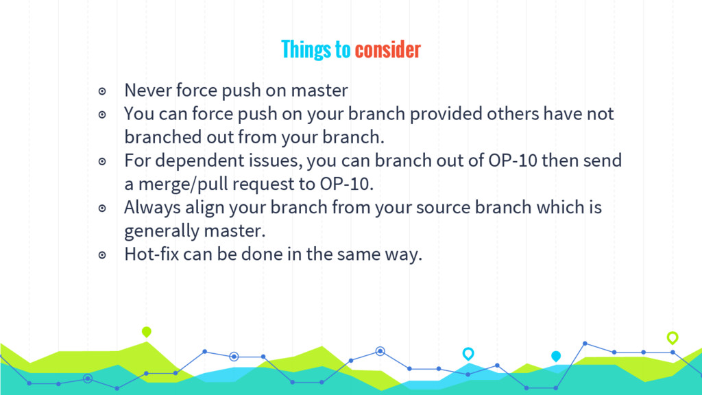 Things to consider ◉ Never force push on master...
