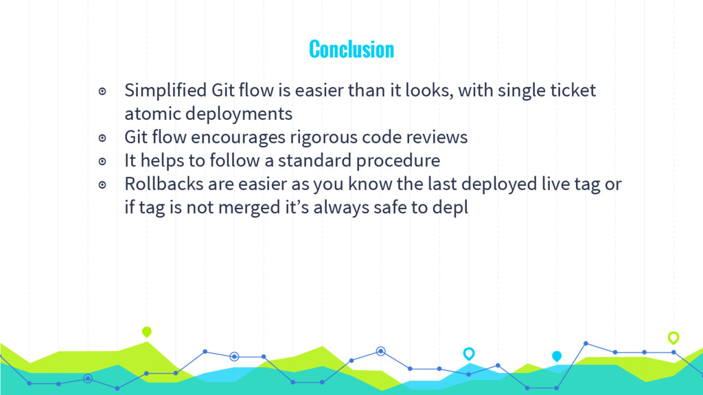 Conclusion ◉ Simplified Git flow is easier than...